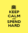 KEEP CALM AND SPEND HARD - Personalised Poster A1 size