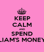 KEEP CALM AND SPEND LIAM'S MONEY - Personalised Poster A1 size