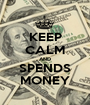 KEEP CALM AND SPENDS MONEY - Personalised Poster A1 size