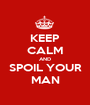 KEEP CALM AND SPOIL YOUR MAN - Personalised Poster A1 size