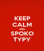 KEEP CALM AND SPOKO TYPY - Personalised Poster A1 size