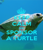 KEEP CALM AND SPONSOR A TURTLE - Personalised Poster A1 size