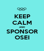KEEP CALM AND SPONSOR OSEI - Personalised Poster A1 size