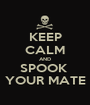 KEEP CALM AND SPOOK  YOUR MATE - Personalised Poster A1 size