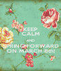 KEEP CALM AND SPRING FORWARD ON MARCH 8th! - Personalised Poster A1 size
