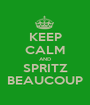 KEEP CALM AND SPRITZ BEAUCOUP - Personalised Poster A1 size