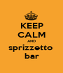 KEEP CALM AND sprizzetto  bar - Personalised Poster A1 size