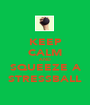 KEEP CALM AND SQUEEZE A STRESSBALL - Personalised Poster A1 size