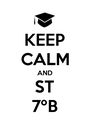 KEEP CALM AND ST 7ºB - Personalised Poster A1 size
