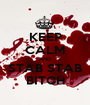 KEEP CALM AND STAB STAB BITCH - Personalised Poster A1 size