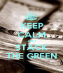 KEEP CALM AND STACK THE GREEN - Personalised Poster A1 size