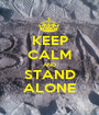 KEEP CALM AND STAND ALONE - Personalised Poster A1 size