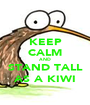KEEP CALM AND STAND TALL AS A KIWI - Personalised Poster A1 size