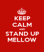 KEEP CALM AND STAND UP MELLOW - Personalised Poster A1 size
