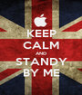 KEEP CALM AND STANDY BY ME - Personalised Poster A1 size