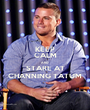 KEEP CALM AND STARE AT CHANNING TATUM - Personalised Poster A1 size