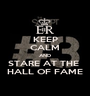 KEEP CALM AND STARE AT THE  HALL OF FAME - Personalised Poster A1 size