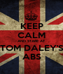 KEEP CALM AND STARE AT TOM DALEY'S ABS - Personalised Poster A1 size