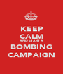 KEEP CALM AND START A BOMBING CAMPAIGN - Personalised Poster A1 size