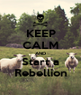 KEEP CALM AND Start a Rebellion - Personalised Poster A1 size