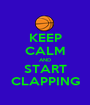 KEEP CALM AND START CLAPPING - Personalised Poster A1 size