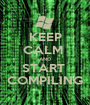 KEEP CALM  AND START  COMPILING - Personalised Poster A1 size