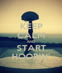 KEEP CALM AND START HOOPIN' - Personalised Poster A1 size