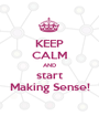 KEEP CALM AND start Making Sense! - Personalised Poster A1 size