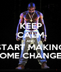 KEEP CALM AND START MAKING SOME CHANGES - Personalised Poster A1 size