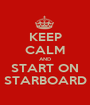 KEEP CALM AND START ON STARBOARD - Personalised Poster A1 size