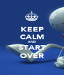 KEEP CALM AND START OVER - Personalised Poster A1 size