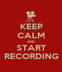KEEP CALM AND START RECORDING - Personalised Poster A1 size