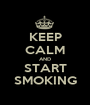 KEEP CALM AND START SMOKING - Personalised Poster A1 size