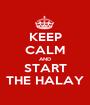 KEEP CALM AND START THE HALAY - Personalised Poster A1 size
