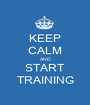 KEEP CALM AND START TRAINING - Personalised Poster A1 size