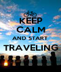 KEEP CALM AND START  TRAVELING  - Personalised Poster A1 size