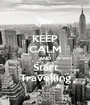 KEEP CALM AND Start Travelling - Personalised Poster A1 size