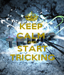 KEEP  CALM  AND START TRICKING - Personalised Poster A1 size