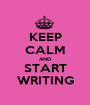 KEEP CALM AND START WRITING - Personalised Poster A1 size