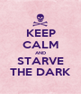KEEP CALM AND STARVE THE DARK - Personalised Poster A1 size
