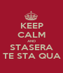 KEEP CALM AND STASERA TE STA QUA - Personalised Poster A1 size