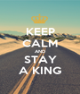 KEEP CALM AND STAY A KING - Personalised Poster A1 size