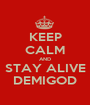 KEEP CALM AND STAY ALIVE DEMIGOD - Personalised Poster A1 size