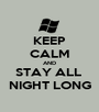 KEEP CALM AND STAY ALL  NIGHT LONG - Personalised Poster A1 size