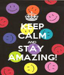KEEP CALM AND STAY  AMAZING! - Personalised Poster A1 size