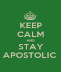 KEEP CALM AND STAY APOSTOLIC  - Personalised Poster A1 size