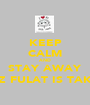 KEEP CALM AND STAY AWAY COZ FULAT IS TAKEN - Personalised Poster A1 size