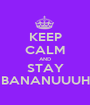 KEEP CALM AND STAY BANANUUUH - Personalised Poster A1 size