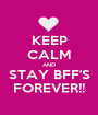 KEEP CALM AND STAY BFF'S FOREVER!! - Personalised Poster A1 size