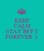 KEEP CALM AND STAY BFF'S FOREVER :)  - Personalised Poster A1 size